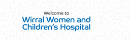 Wirral Women and Children's Hospital: Virtual Tour